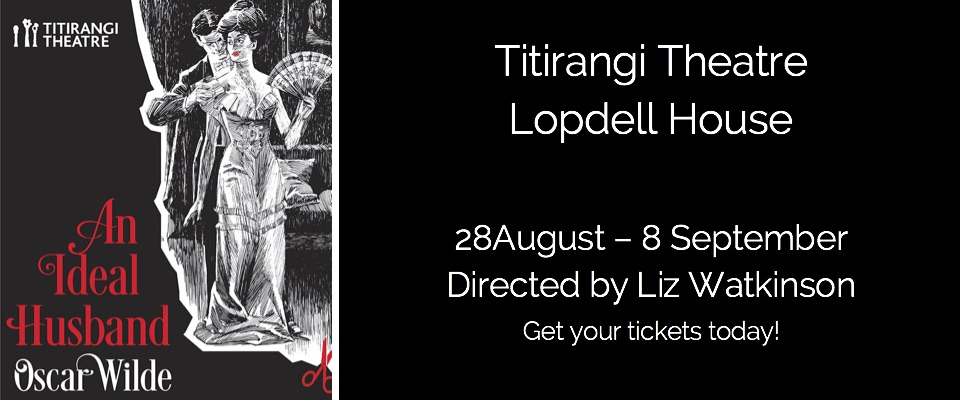 An Ideal Husband at Titirangi Theatre, Lopdell House